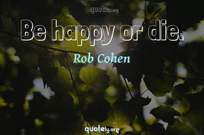 Photo Quote of Be happy or die.