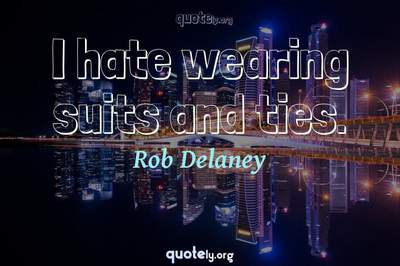 Photo Quote of I hate wearing suits and ties.