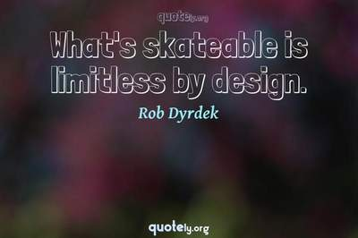 Photo Quote of What's skateable is limitless by design.