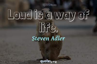 Photo Quote of Loud is a way of life.