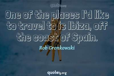 Photo Quote of One of the places I'd like to travel to is Ibiza, off the coast of Spain.
