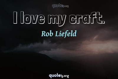 Photo Quote of I love my craft.