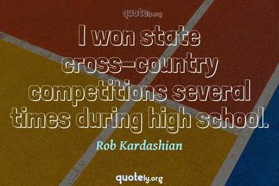 Photo Quote of I won state cross-country competitions several times during high school.