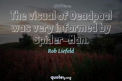 Photo Quote of The visual of Deadpool was very informed by Spider-Man.