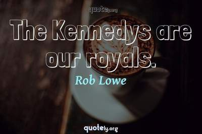Photo Quote of The Kennedys are our royals.