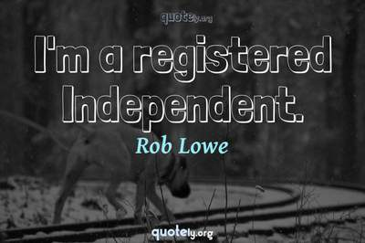 Photo Quote of I'm a registered Independent.