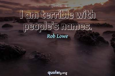 Photo Quote of I am terrible with people's names.