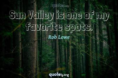 Photo Quote of Sun Valley is one of my favorite spots.