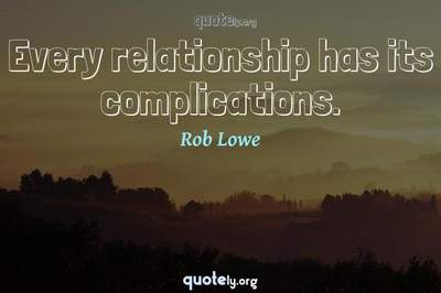 Photo Quote of Every relationship has its complications.