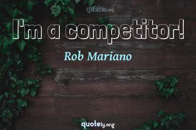 Photo Quote of I'm a competitor!