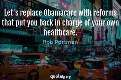 Photo Quote of Let's replace Obamacare with reforms that put you back in charge of your own healthcare.