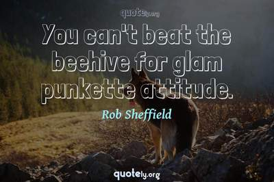 Photo Quote of You can't beat the beehive for glam punkette attitude.