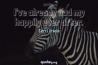 Photo Quote of I've already had my happily ever after.