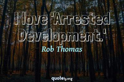 Photo Quote of I love 'Arrested Development.'
