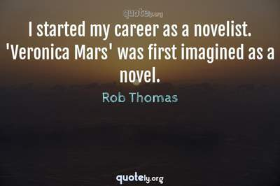 Photo Quote of I started my career as a novelist. 'Veronica Mars' was first imagined as a novel.