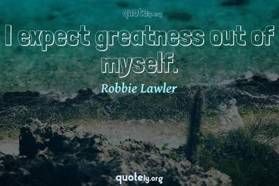 Photo Quote of I expect greatness out of myself.