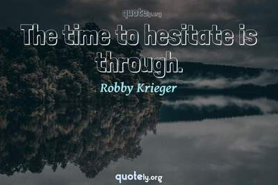 Photo Quote of The time to hesitate is through.