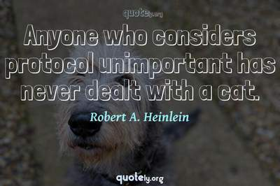 Photo Quote of Anyone who considers protocol unimportant has never dealt with a cat.
