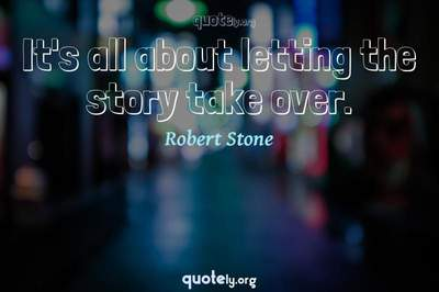 Photo Quote of It's all about letting the story take over.