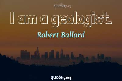 Photo Quote of I am a geologist.