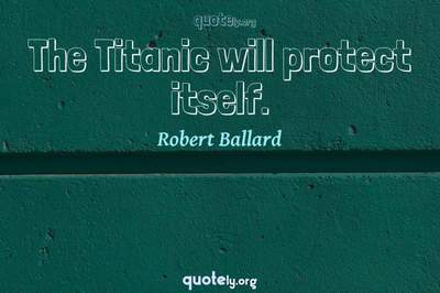 Photo Quote of The Titanic will protect itself.