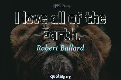 Photo Quote of I love all of the Earth.