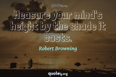 Photo Quote of Measure your mind's height by the shade it casts.