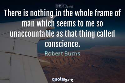 Photo Quote of There is nothing in the whole frame of man which seems to me so unaccountable as that thing called conscience.