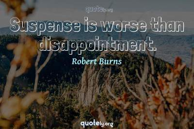 Photo Quote of Suspense is worse than disappointment.
