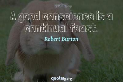 Photo Quote of A good conscience is a continual feast.