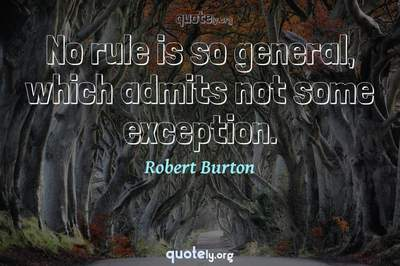 Photo Quote of No rule is so general, which admits not some exception.