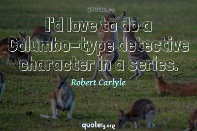 Photo Quote of I'd love to do a Columbo-type detective character in a series.