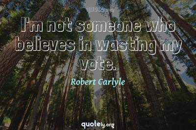 Photo Quote of I'm not someone who believes in wasting my vote.