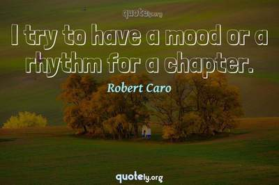 Photo Quote of I try to have a mood or a rhythm for a chapter.