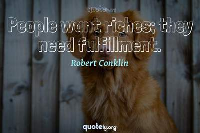 Photo Quote of People want riches; they need fulfillment.