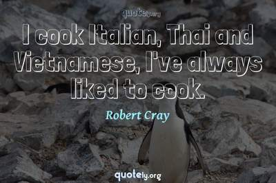 Photo Quote of I cook Italian, Thai and Vietnamese, I've always liked to cook.