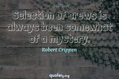 Photo Quote of Selection of crews is always been somewhat of a mystery.