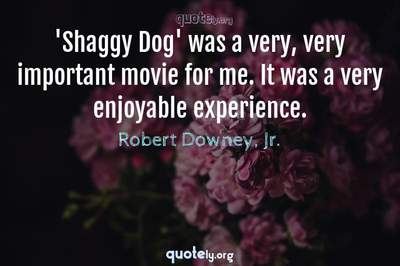 Photo Quote of 'Shaggy Dog' was a very, very important movie for me. It was a very enjoyable experience.