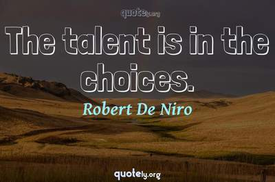 Photo Quote of The talent is in the choices.