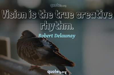 Photo Quote of Vision is the true creative rhythm.