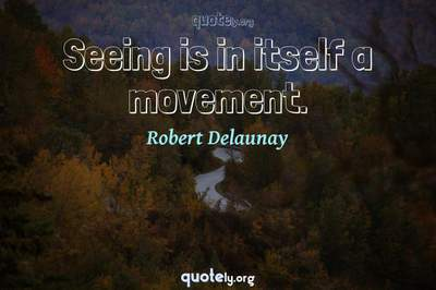 Photo Quote of Seeing is in itself a movement.