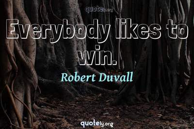 Photo Quote of Everybody likes to win.