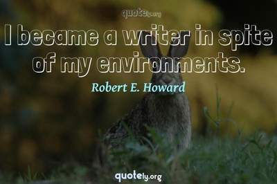 Photo Quote of I became a writer in spite of my environments.