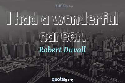 Photo Quote of I had a wonderful career.