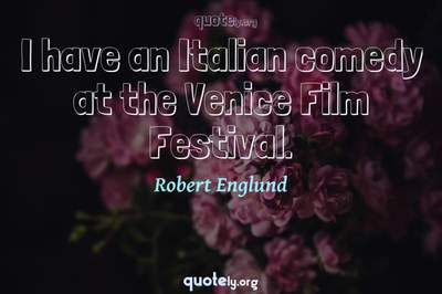 Photo Quote of I have an Italian comedy at the Venice Film Festival.