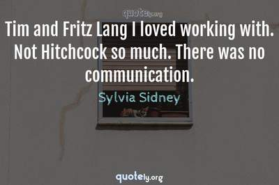 Photo Quote of Tim and Fritz Lang I loved working with. Not Hitchcock so much. There was no communication.
