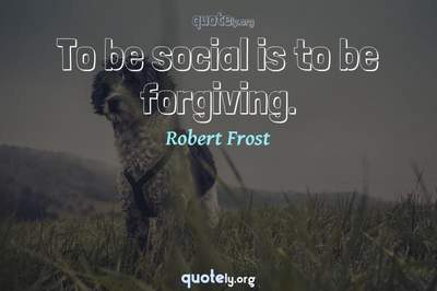Photo Quote of To be social is to be forgiving.