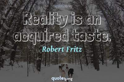 Photo Quote of Reality is an acquired taste.
