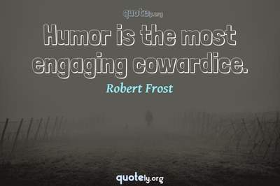 Photo Quote of Humor is the most engaging cowardice.