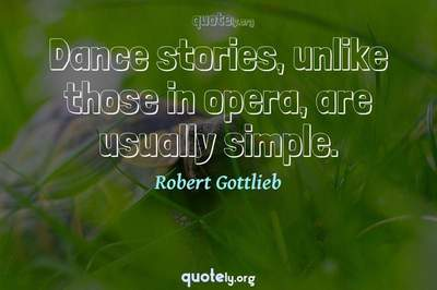 Photo Quote of Dance stories, unlike those in opera, are usually simple.